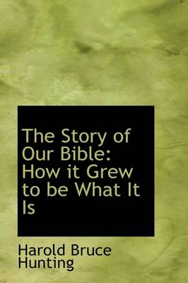 The Story of Our Bible: How It Grew to Be What It Is