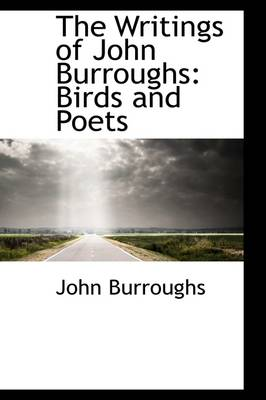 The Writings of John Burroughs: Birds and Poets