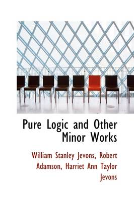 Pure Logic and Other Minor Works