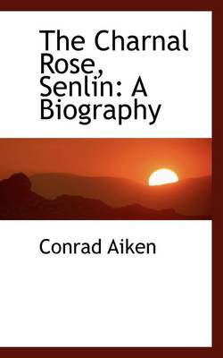 The Charnal Rose, Senlin: A Biography