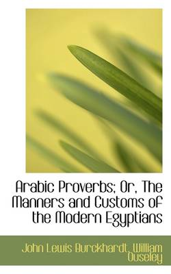 Arabic Proverbs; Or, the Manners and Customs of the Modern Egyptians