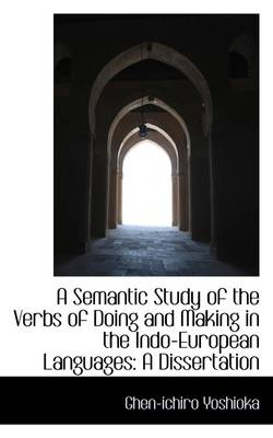 A Semantic Study of the Verbs of Doing and Making in the Indo-European Languages: A Dissertation