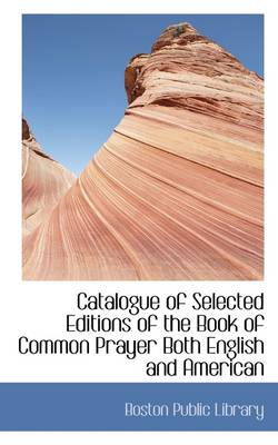 Catalogue of Selected Editions of the Book of Common Prayer Both English and American