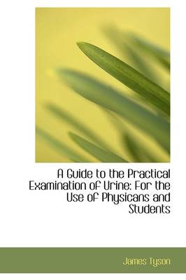 A Guide to the Practical Examination of Urine: For the Use of Physicans and Students