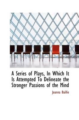 A Series of Plays in Which It Is Attempted to Delineate the Stronger Passions of the Mind