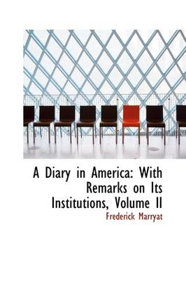 A Diary in America: With Remarks on Its Institutions, Volume II