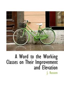 A Word to the Working Classes on Their Improvement and Elevation