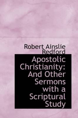 Apostolic Christianity: And Other Sermons with a Scriptural Study