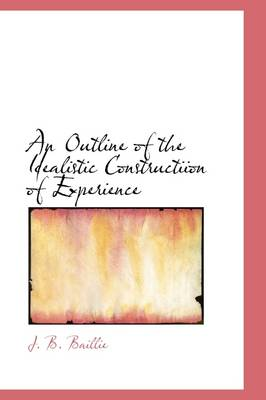 An Outline of the Idealistic Constructiion of Experience