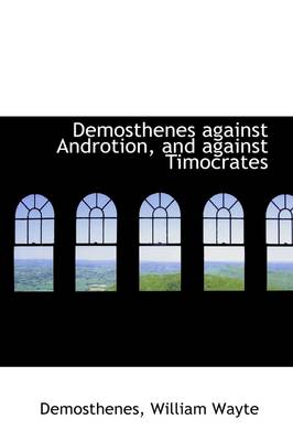 Demosthenes Against Androtion, and Against Timocrates