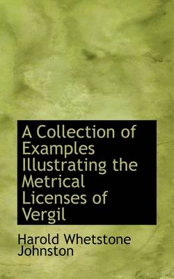 A Collection of Examples Illustrating the Metrical Licenses of Vergil