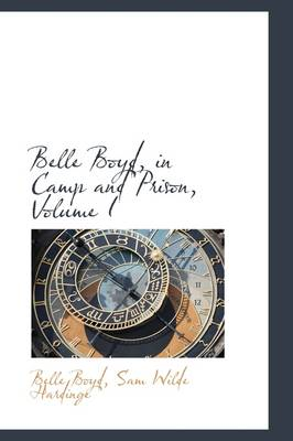Belle Boyd, in Camp and Prison, Volume I