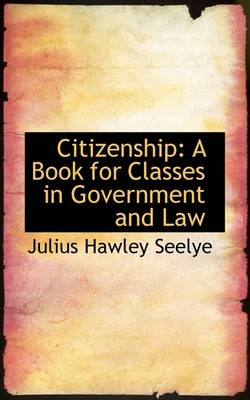 Citizenship: A Book for Classes in Government and Law