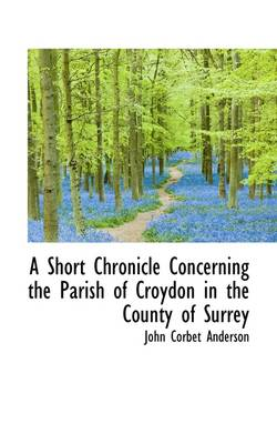 A Short Chronicle Concerning the Parish of Croydon in the County of Surrey