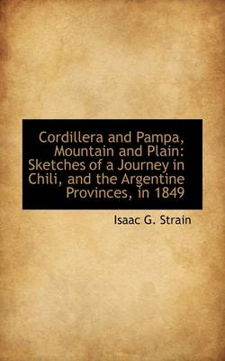 Cordillera and Pampa, Mountain and Plain: Sketches of a Journey in Chili, and the Argentine Province