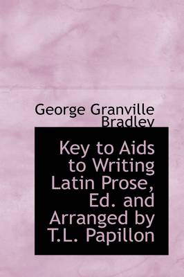 Key to AIDS to Writing Latin Prose, Ed. and Arranged by T.L. Papillon