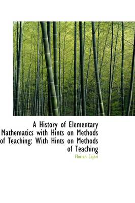 A History of Elementary Mathematics with Hints on Methods of Teaching: With Hints on Methods of Teac