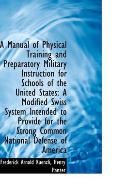 A Manual of Physical Training and Preparatory Military Instruction for Schools of the United States