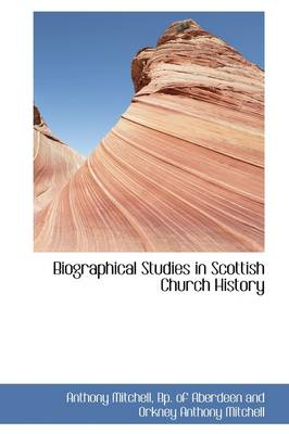 Biographical Studies in Scottish Church History