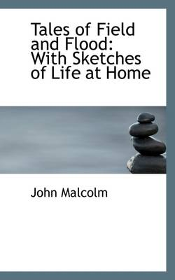 Tales of Field and Flood: With Sketches of Life at Home