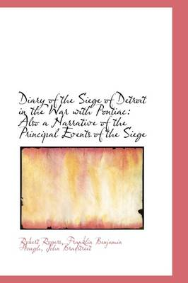 Diary of the Siege of Detroit in the War with Pontiac: Also a Narrative of the Principal Events of T