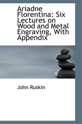 Ariadne Florentina: Six Lectures on Wood and Metal Engraving, with Appendix