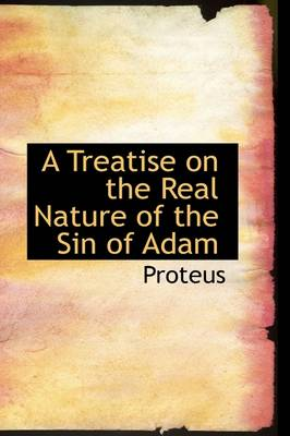 A Treatise on the Real Nature of the Sin of Adam