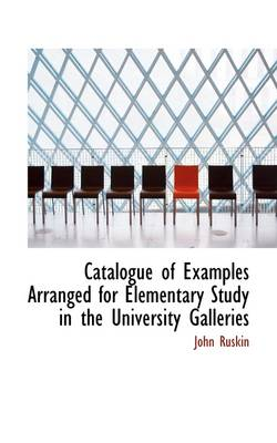 Catalogue of Examples Arranged for Elementary Study in the University Galleries