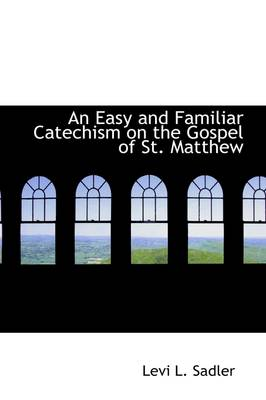 An Easy and Familiar Catechism on the Gospel of St. Matthew