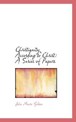 Christianity According to Christ: A Series of Papers