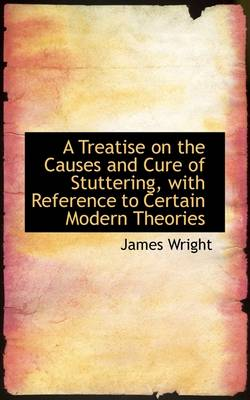 A Treatise on the Causes and Cure of Stuttering with Reference to Certain Modern Theories