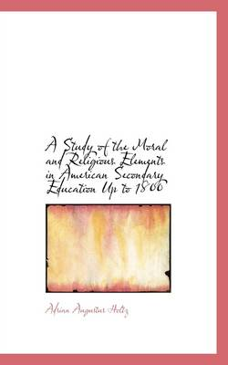 A Study of the Moral and Religious Elements in American Secondary Education Up to 1800
