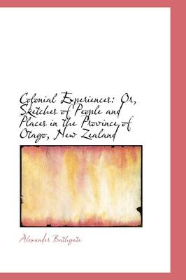 Colonial Experiences or Sketches of People and Places in the Province of Otago, New Zealand