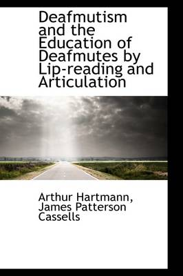 Deafmutism and the Education of Deafmutes by Lip-Reading and Articulation