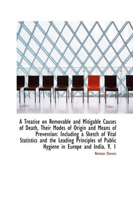 A Treatise on Removable and Mitigable Causes of Death Their Modes of Origin and Means of Prevention