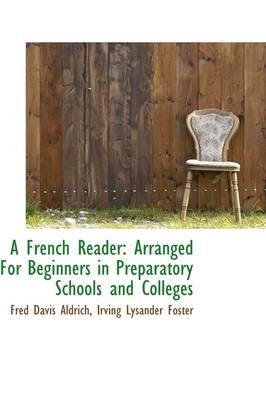 A French Reader: Arranged for Beginners in Preparatory Schools and Colleges