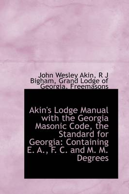 Akin's Lodge Manual with the Georgia Masonic Code, the Standard for Georgia: Containing E. A., F. C.