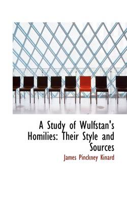 A Study of Wulfstan's Homilies: Their Style and Sources