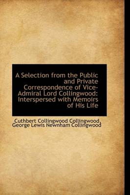A Selection from the Public and Private Correspondence of Vice-Admiral Lord Collingwood