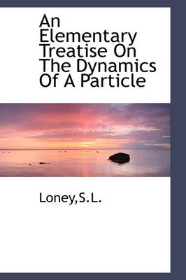 An Elementary Treatise on the Dynamics of a Particle