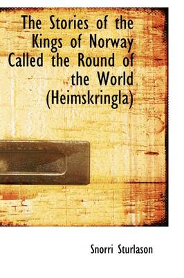 The Stories of the Kings of Norway Called the Round of the World Heimskringla