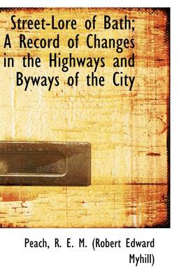 Street-Lore of Bath; A Record of Changes in the Highways and Byways of the City
