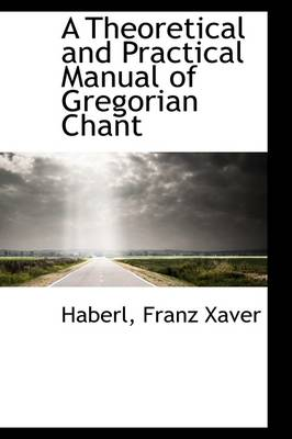 A Theoretical and Practical Manual of Gregorian Chant