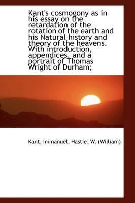 Kant's Cosmogony as in His Essay on the Retardation of the Rotation of the Earth and His Natural