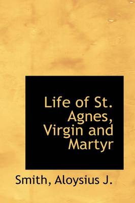 Life of St. Agnes, Virgin and Martyr