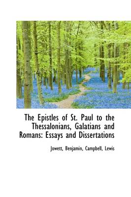 The Epistles of St. Paul to the Thessalonians, Galatians and Romans: Essays and Dissertations