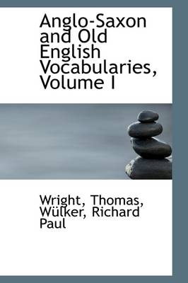 Anglo-Saxon and Old English Vocabularies, Volume I