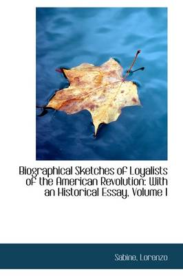 Biographical Sketches of Loyalists of the American Revolution with an Historical Essay, Volume I