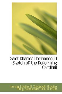 Saint Charles Borromeo: A Sketch of the Reforming Cardinal