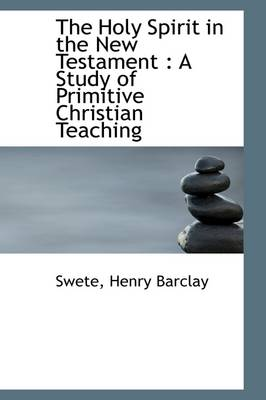 The Holy Spirit in the New Testament: A Study of Primitive Christian Teaching
